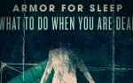 Image for ARMOR FOR SLEEP - WHAT TO DO WHEN YOU ARE DEAD 15 YEAR ANNIVERSARY TOUR **RESCHEDULED**